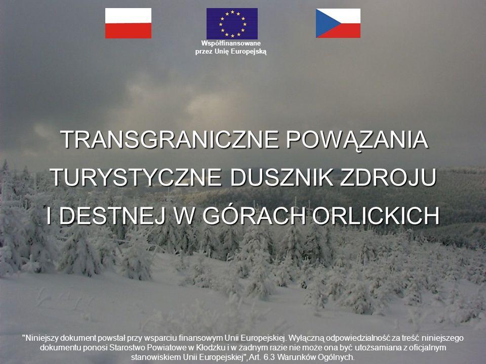 TRANSGRANICZNE POWĄZANIA TURYSTYCZNE DUSZNIK ZDROJU I DESTNEJ W GÓRACH ORLICKICH Współfinansowane przez Unię Europejską Niniejszy dokument powstał przy wsparciu finansowym Unii Europejskiej.
