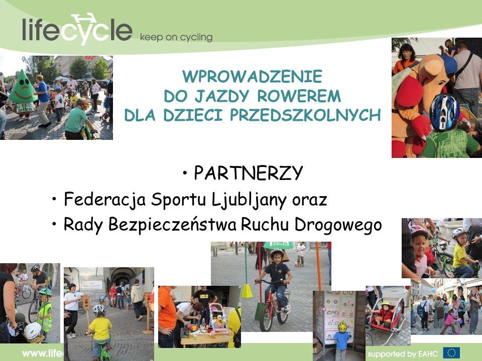 WPROWADZENIE DO JAZDY ROWEREM DLA DZIECI PRZEDSZKOLNYCH PARTNERZY Federacja Sportu Ljubljany oraz Rady Bezpieczeństwa Ruchu Drogowego