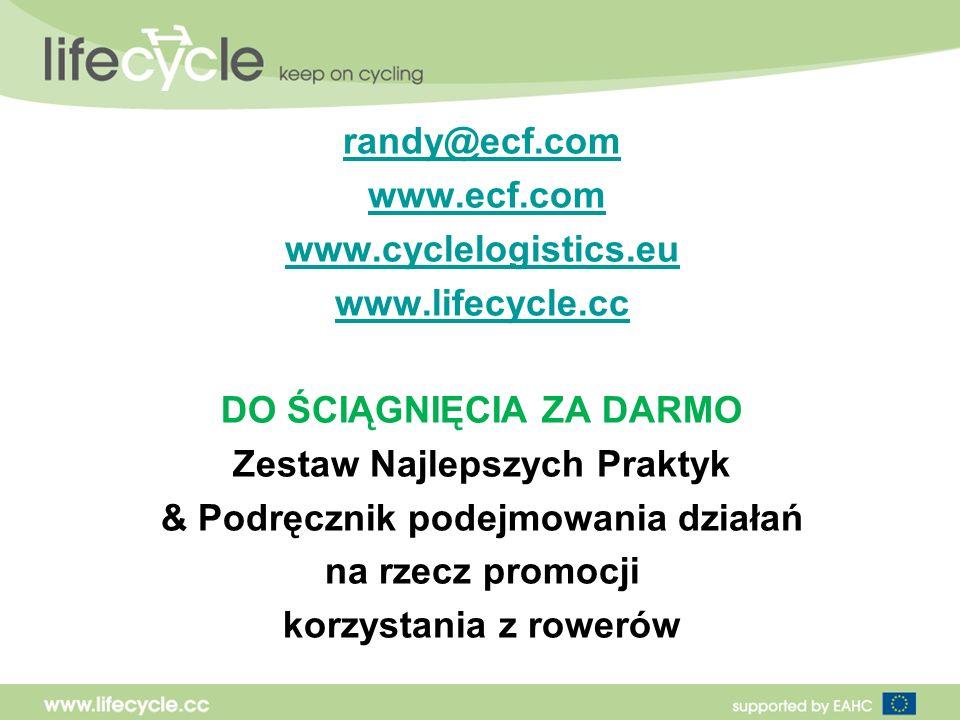 randy@ecf.com www.ecf.com www.cyclelogistics.eu www.lifecycle.cc DO ŚCIĄGNIĘCIA ZA DARMO Zestaw Najlepszych Praktyk & Podręcznik podejmowania działań na rzecz promocji korzystania z rowerów