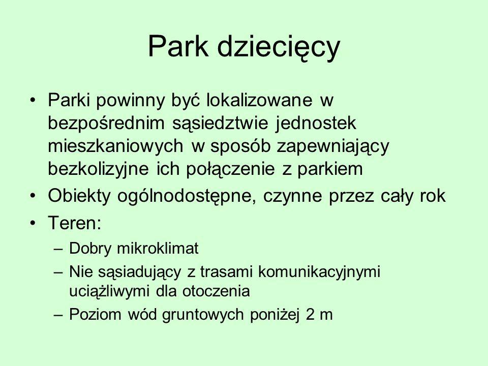 Park dziecięcy Parki powinny być lokalizowane w bezpośrednim sąsiedztwie jednostek mieszkaniowych w sposób zapewniający bezkolizyjne ich połączenie z