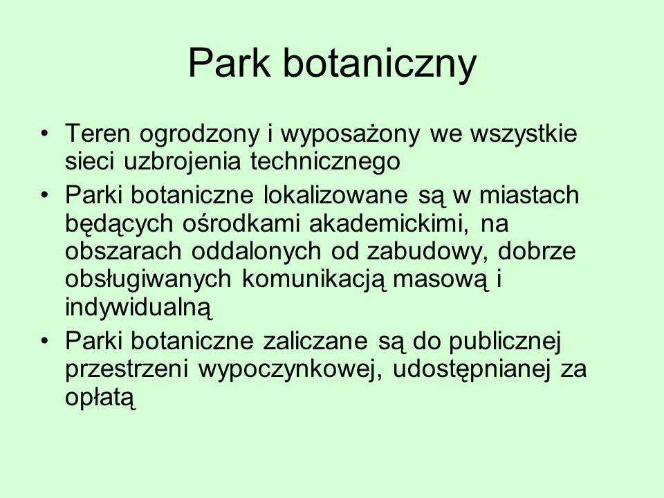 Park botaniczny Teren ogrodzony i wyposażony we wszystkie sieci uzbrojenia technicznego Parki botaniczne lokalizowane są w miastach będących ośrodkami