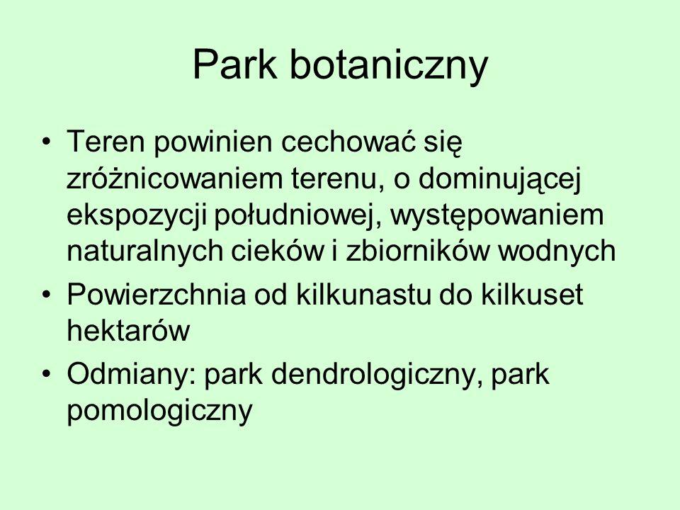Park botaniczny Teren powinien cechować się zróżnicowaniem terenu, o dominującej ekspozycji południowej, występowaniem naturalnych cieków i zbiorników