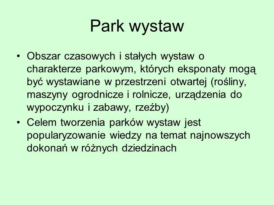 Park wystaw Obszar czasowych i stałych wystaw o charakterze parkowym, których eksponaty mogą być wystawiane w przestrzeni otwartej (rośliny, maszyny o