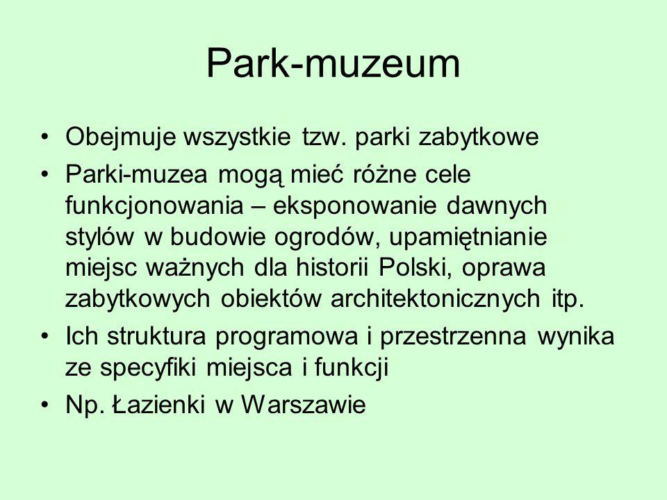 Park-muzeum Obejmuje wszystkie tzw. parki zabytkowe Parki-muzea mogą mieć różne cele funkcjonowania – eksponowanie dawnych stylów w budowie ogrodów, u