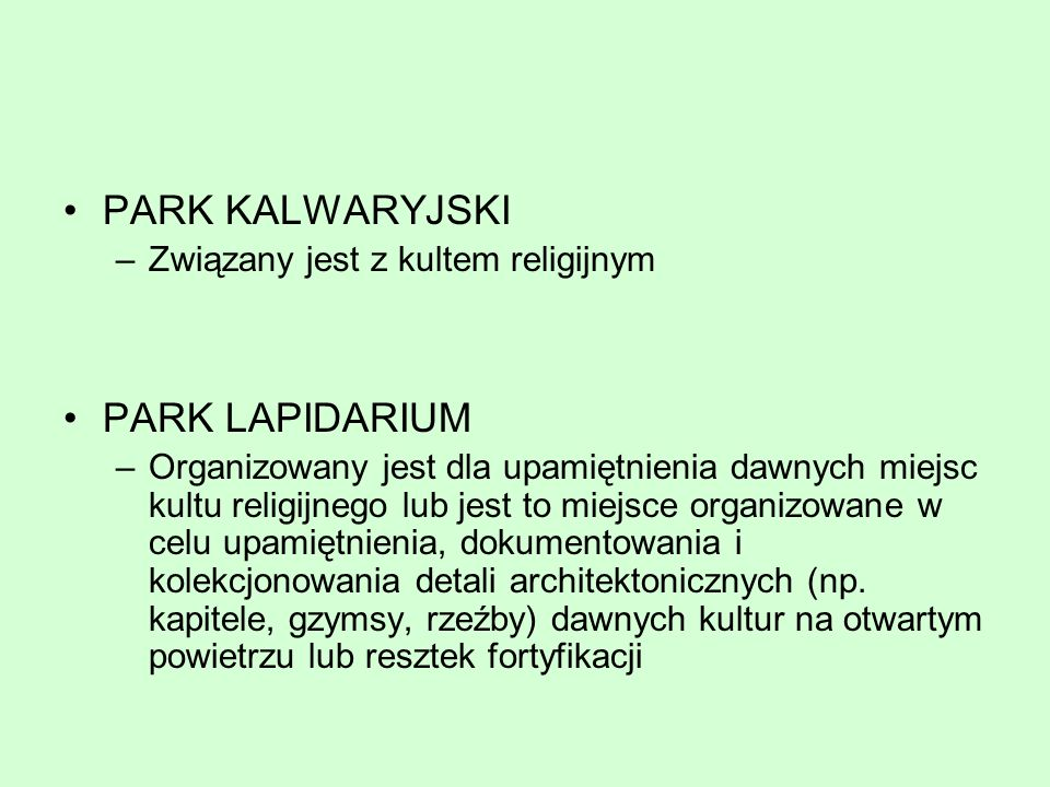 PARK KALWARYJSKI –Związany jest z kultem religijnym PARK LAPIDARIUM –Organizowany jest dla upamiętnienia dawnych miejsc kultu religijnego lub jest to