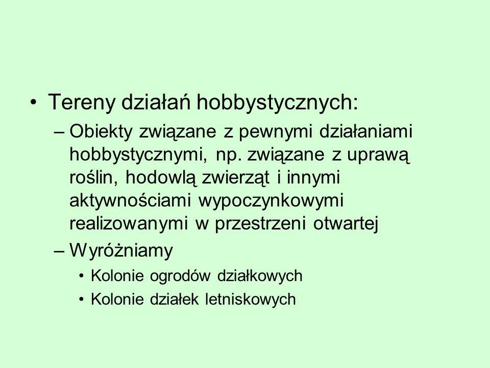 Tereny działań hobbystycznych: –Obiekty związane z pewnymi działaniami hobbystycznymi, np. związane z uprawą roślin, hodowlą zwierząt i innymi aktywno