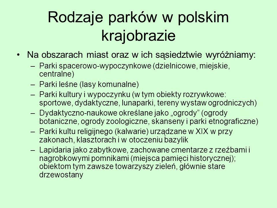 Rodzaje parków w polskim krajobrazie Na obszarach miast oraz w ich sąsiedztwie wyróżniamy: –Parki spacerowo-wypoczynkowe (dzielnicowe, miejskie, centr