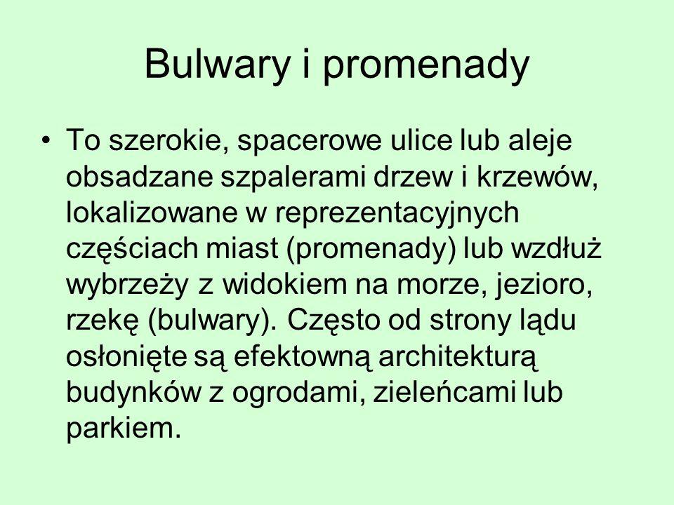 Bulwary i promenady To szerokie, spacerowe ulice lub aleje obsadzane szpalerami drzew i krzewów, lokalizowane w reprezentacyjnych częściach miast (pro