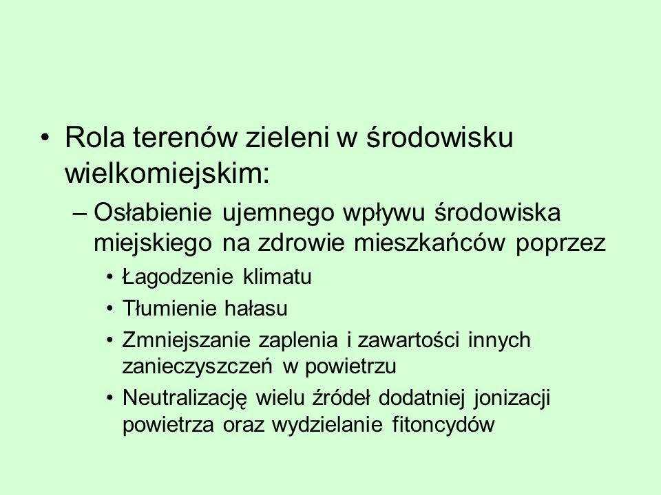Rodzaje parków w polskim krajobrazie Na obszarach miast oraz w ich sąsiedztwie wyróżniamy: –Parki spacerowo-wypoczynkowe (dzielnicowe, miejskie, centralne) –Parki leśne (lasy komunalne) –Parki kultury i wypoczynku (w tym obiekty rozrywkowe: sportowe, dydaktyczne, lunaparki, tereny wystaw ogrodniczych) –Dydaktyczno-naukowe określane jako ogrody (ogrody botaniczne, ogrody zoologiczne, skanseny i parki etnograficzne) –Parki kultu religijnego (kalwarie) urządzane w XIX w przy zakonach, klasztorach i w otoczeniu bazylik –Lapidaria jako zabytkowe, zachowane cmentarze z rzeźbami i nagrobkowymi pomnikami (miejsca pamięci historycznej); obiektom tym zawsze towarzyszy zieleń, głównie stare drzewostany