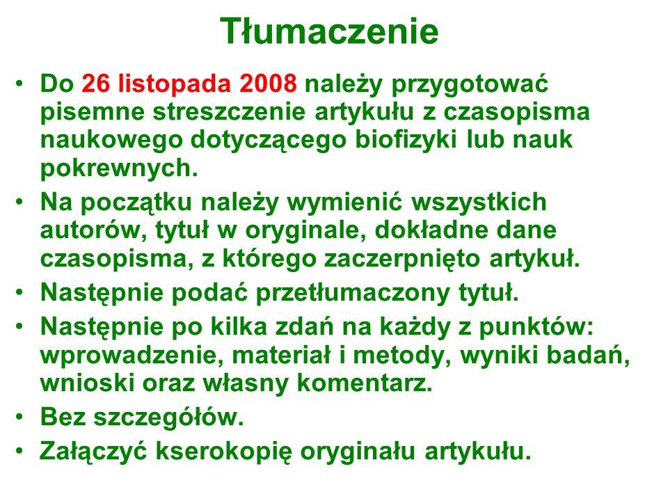 Tłumaczenie Do 26 listopada 2008 należy przygotować pisemne streszczenie artykułu z czasopisma naukowego dotyczącego biofizyki lub nauk pokrewnych. Na