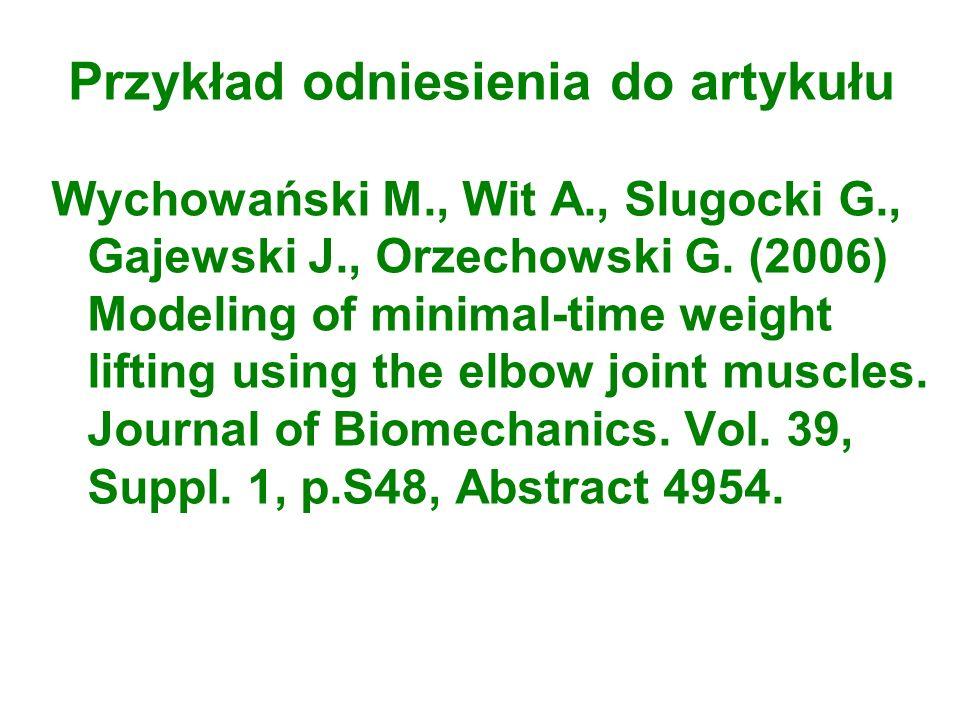 Przykład odniesienia do artykułu Wychowański M., Wit A., Slugocki G., Gajewski J., Orzechowski G. (2006) Modeling of minimal-time weight lifting using