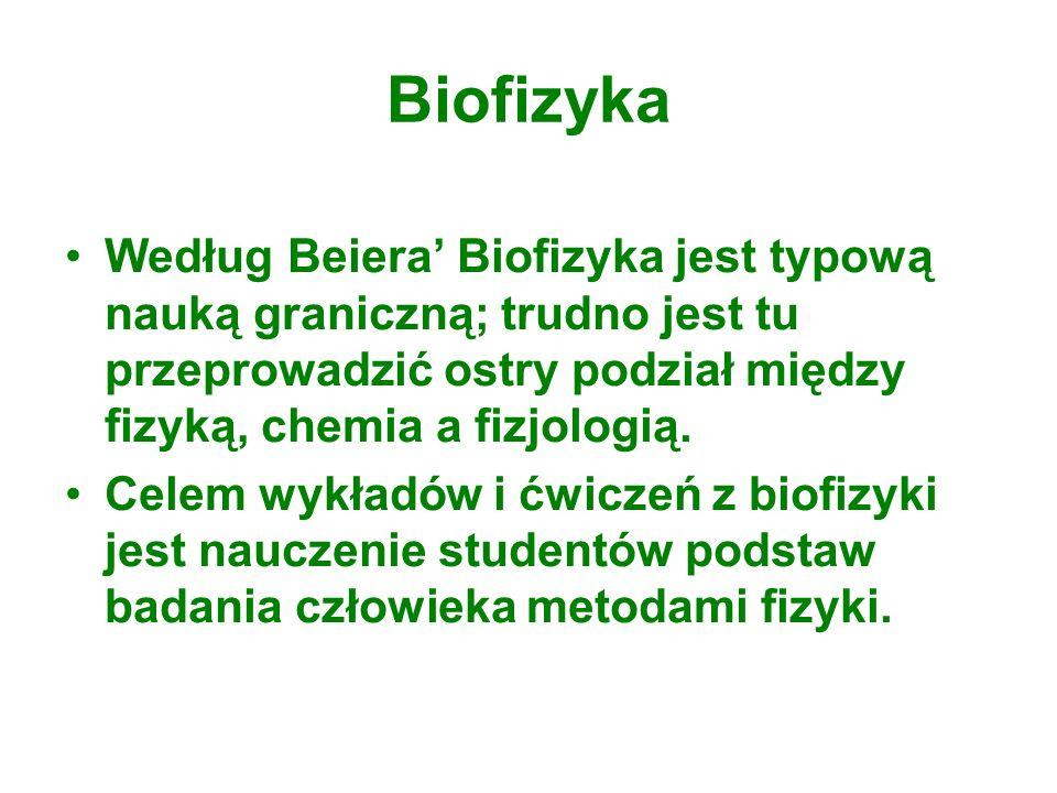 Biofizyka Według Beiera Biofizyka jest typową nauką graniczną; trudno jest tu przeprowadzić ostry podział między fizyką, chemia a fizjologią. Celem wy