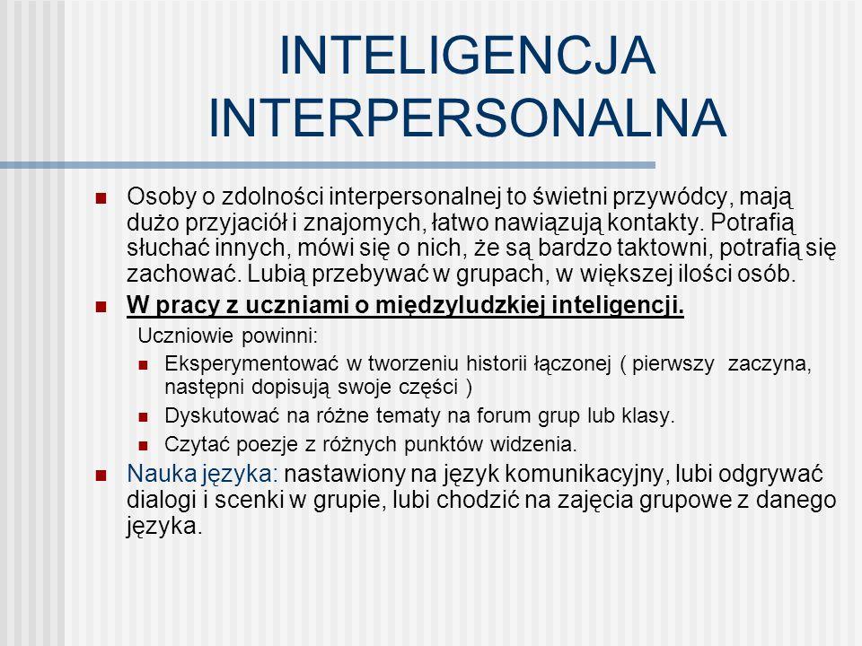 INTELIGENCJA INTERPERSONALNA Osoby o zdolności interpersonalnej to świetni przywódcy, mają dużo przyjaciół i znajomych, łatwo nawiązują kontakty. Potr