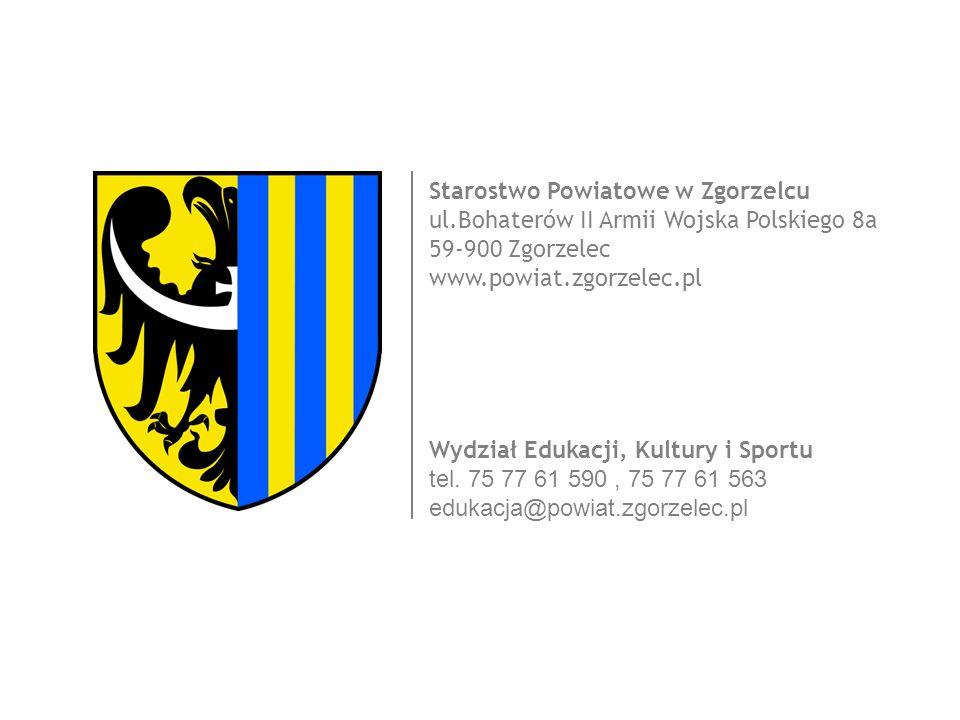 ul.Bohaterów II Armii Wojska Polskiego 8a 59-900 Zgorzelec www.powiat.zgorzelec.pl Wydział Edukacji, Kultury i Sportu tel.