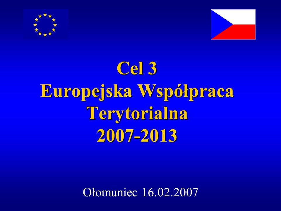 Cel 3 Europejska Współpraca Terytorialna 2007-2013 Ołomuniec 16.02.2007