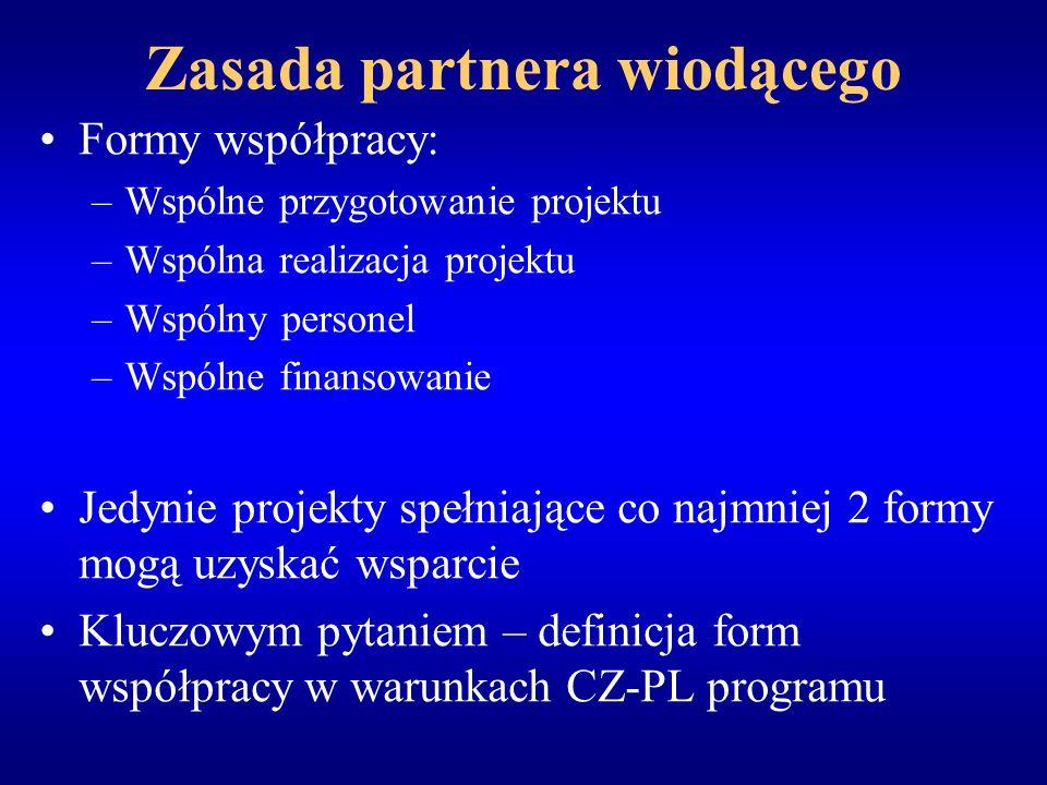 Zasada partnera wiodącego Formy współpracy: –Wspólne przygotowanie projektu –Wspólna realizacja projektu –Wspólny personel –Wspólne finansowanie Jedynie projekty spełniające co najmniej 2 formy mogą uzyskać wsparcie Kluczowym pytaniem – definicja form współpracy w warunkach CZ-PL programu