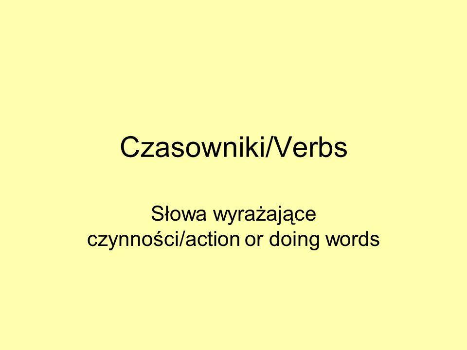 Czasowniki/Verbs Słowa wyrażające czynności/action or doing words