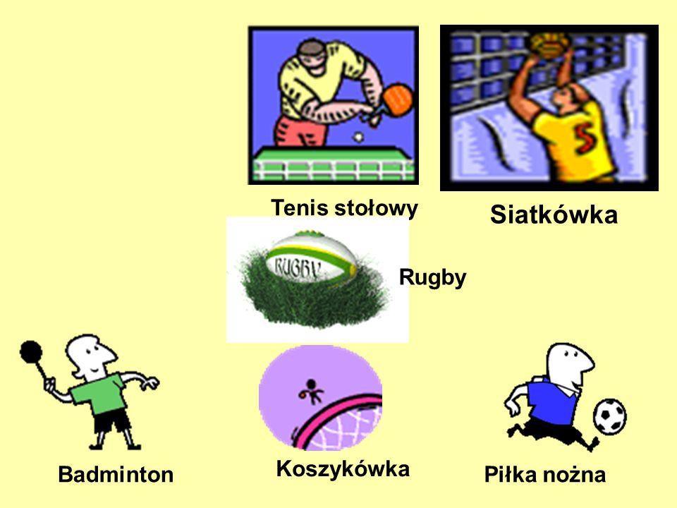 Tenis stołowy Badminton Piłka nożna Rugby Siatkówka Koszykówka