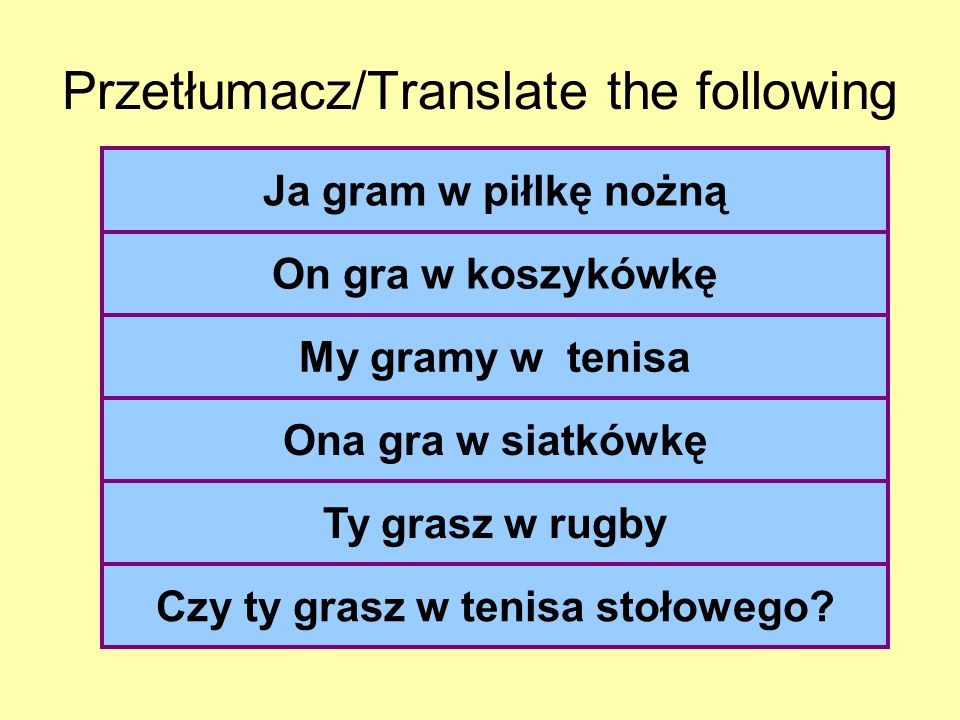 Przetłumacz/Translate the following I play football He plays basketball We are playing tennis she does play volleyball you play rugby (du) Do you (pl)
