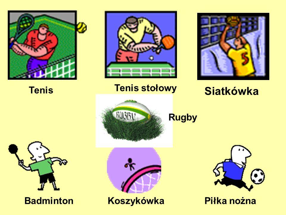 Tenis Tenis stołowy BadmintonKoszykówka Rugby Piłka nożna Siatkówka