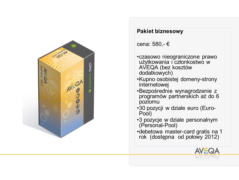 Pakiet biznesowy cena: 580,- czasowo nieograniczone prawo użytkowania i członkostwo w AVEQA (bez kosztów dodatkowych) Kupno osobistej domeny-strony internetowej Bezpośrednie wynagrodzenie z programów partnerskich aż do 6 poziomu 30 pozycji w dziale euro (Euro- Pool) 3 pozycje w dziale personalnym (Personal-Pool) debetowa master-card gratis na 1 rok (dostępna od połowy 2012)