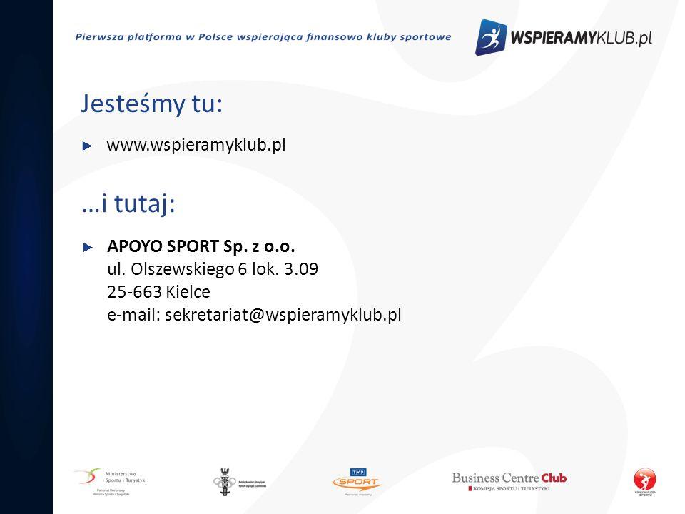 Jesteśmy tu: www.wspieramyklub.pl …i tutaj: APOYO SPORT Sp. z o.o. ul. Olszewskiego 6 lok. 3.09 25-663 Kielce e-mail: sekretariat@wspieramyklub.pl