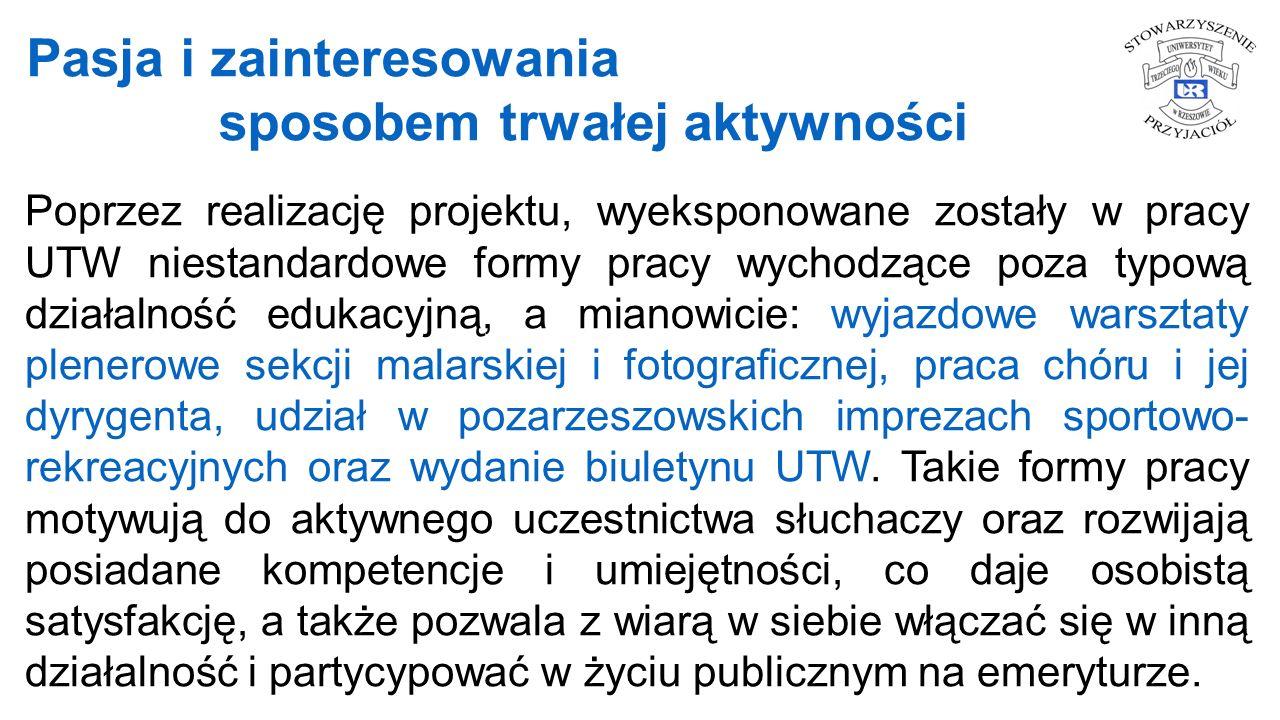 Poprzez realizację projektu, wyeksponowane zostały w pracy UTW niestandardowe formy pracy wychodzące poza typową działalność edukacyjną, a mianowicie: