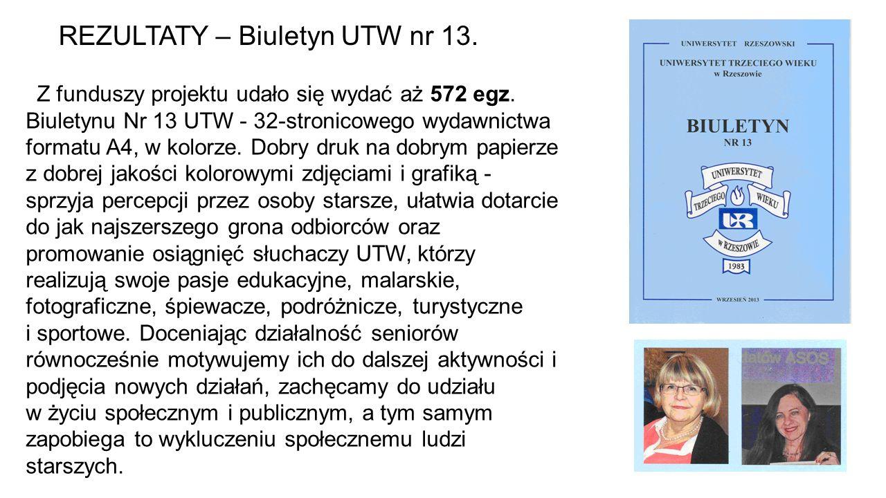 Z funduszy projektu udało się wydać aż 572 egz. Biuletynu Nr 13 UTW - 32-stronicowego wydawnictwa formatu A4, w kolorze. Dobry druk na dobrym papierze