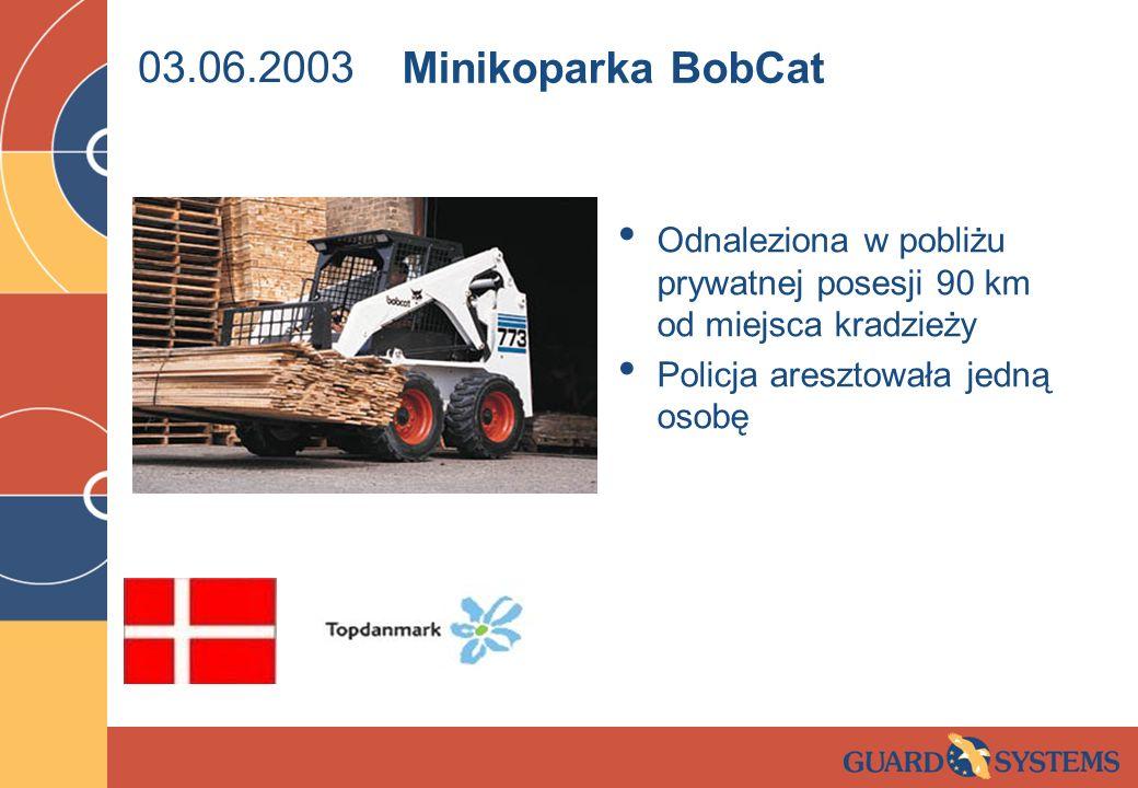 03.06.2003 Odnaleziona w pobliżu prywatnej posesji 90 km od miejsca kradzieży Policja aresztowała jedną osobę Minikoparka BobCat