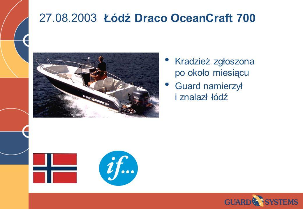 27.08.2003 Kradzież zgłoszona po około miesiącu Guard namierzył i znalazł łódź Łódź Draco OceanCraft 700