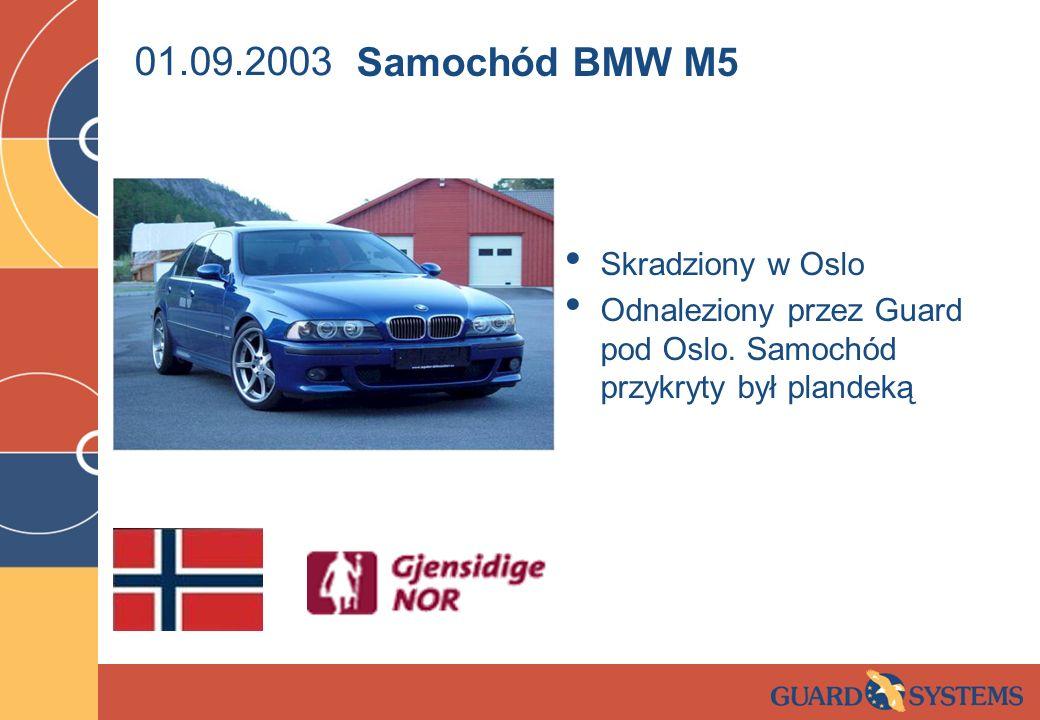 01.09.2003 Skradziony w Oslo Odnaleziony przez Guard pod Oslo. Samochód przykryty był plandeką Samochód BMW M5