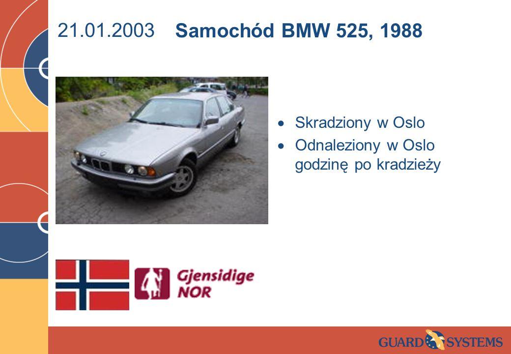 21.01.2003 Skradziony w Oslo Odnaleziony w Oslo godzinę po kradzieży Samochód BMW 525, 1988