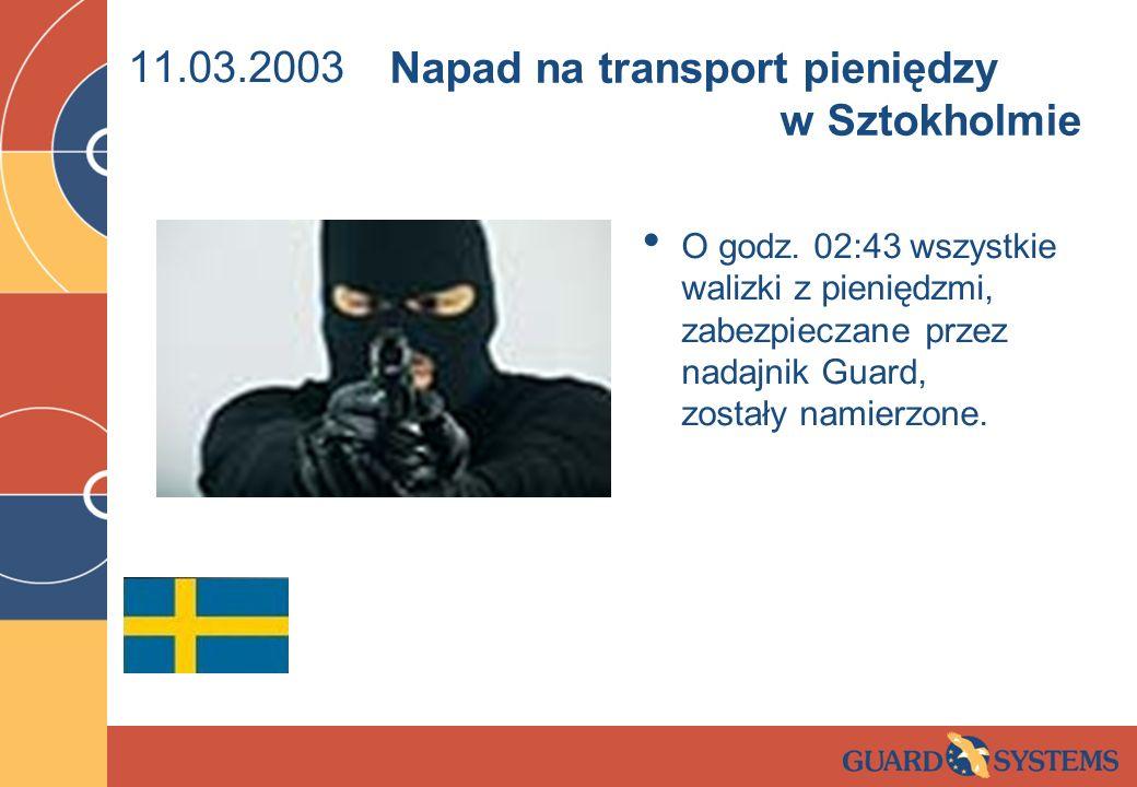 11.03.2003 O godz. 02:43 wszystkie walizki z pieniędzmi, zabezpieczane przez nadajnik Guard, zostały namierzone. Napad na transport pieniędzy w Sztokh