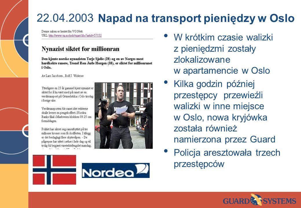 22.04.2003 W krótkim czasie walizki z pieniędzmi zostały zlokalizowane w apartamencie w Oslo Kilka godzin później przestępcy przewieźli walizki w inne