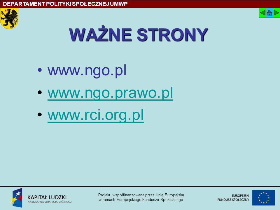 WAŻNE STRONY www.ngo.pl www.ngo.prawo.pl www.rci.org.pl DEPARTAMENT POLITYKI SPOŁECZNEJ UMWP Projekt współfinansowane przez Unię Europejską w ramach Europejskiego Funduszu Społecznego