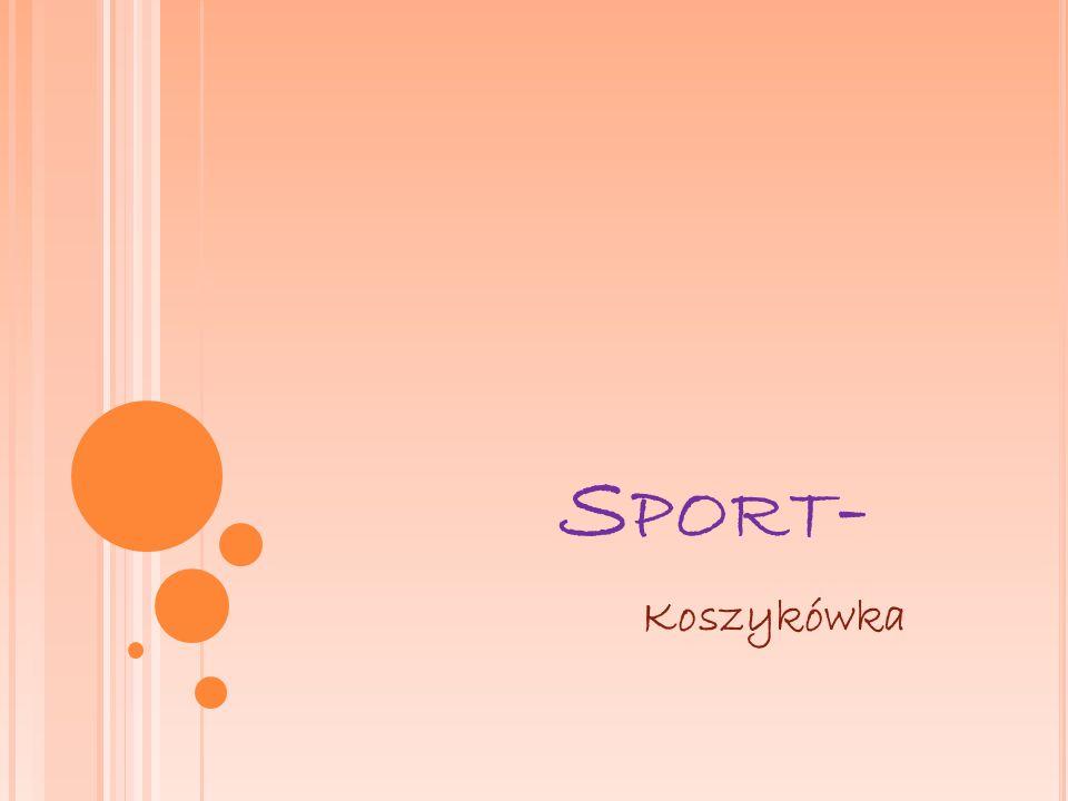 K OSZYKÓWKA Koszykówka – dyscyplina sportu drużynowego, w której dwie pięcioosobowe drużyny grają przeciwko sobie próbując zdobyć punkty umieszczając piłkę w koszu.