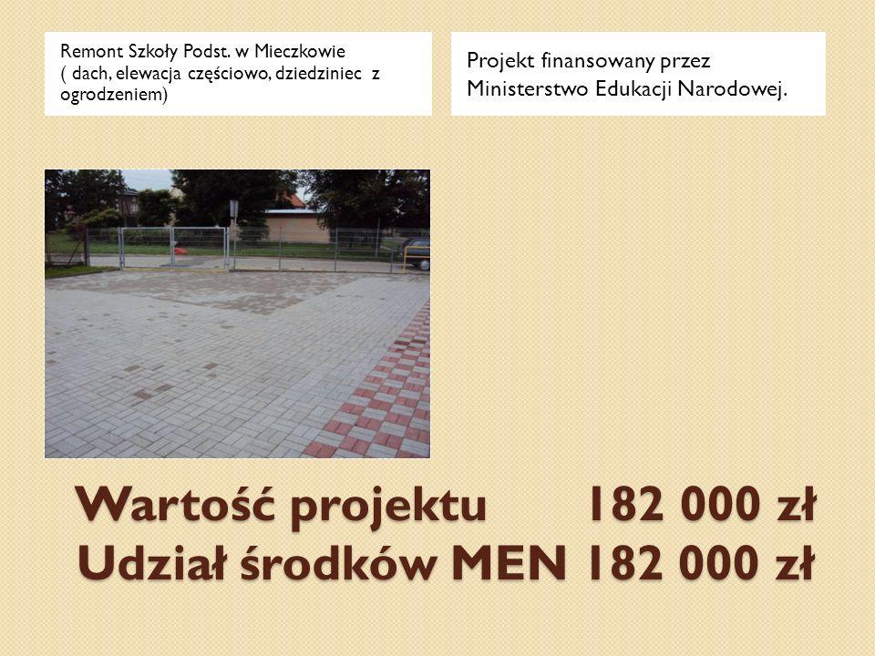 Wartość projektu 182 000 zł Udział środków MEN 182 000 zł Remont Szkoły Podst. w Mieczkowie ( dach, elewacja częściowo, dziedziniec z ogrodzeniem) Pro