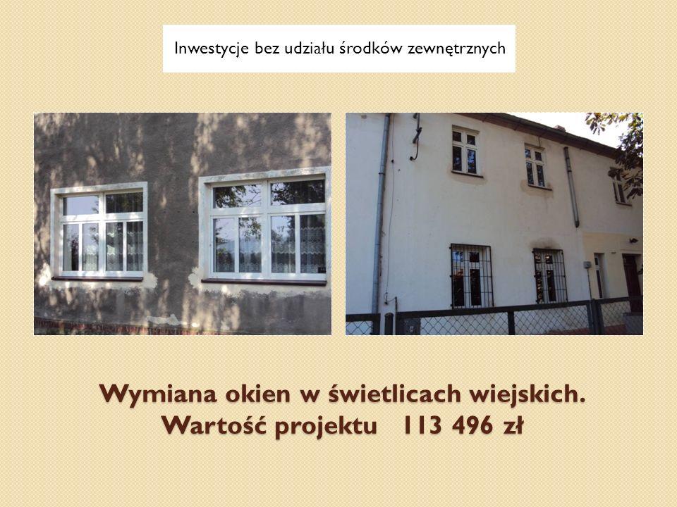Wymiana okien w świetlicach wiejskich. Wartość projektu 113 496 zł Inwestycje bez udziału środków zewnętrznych