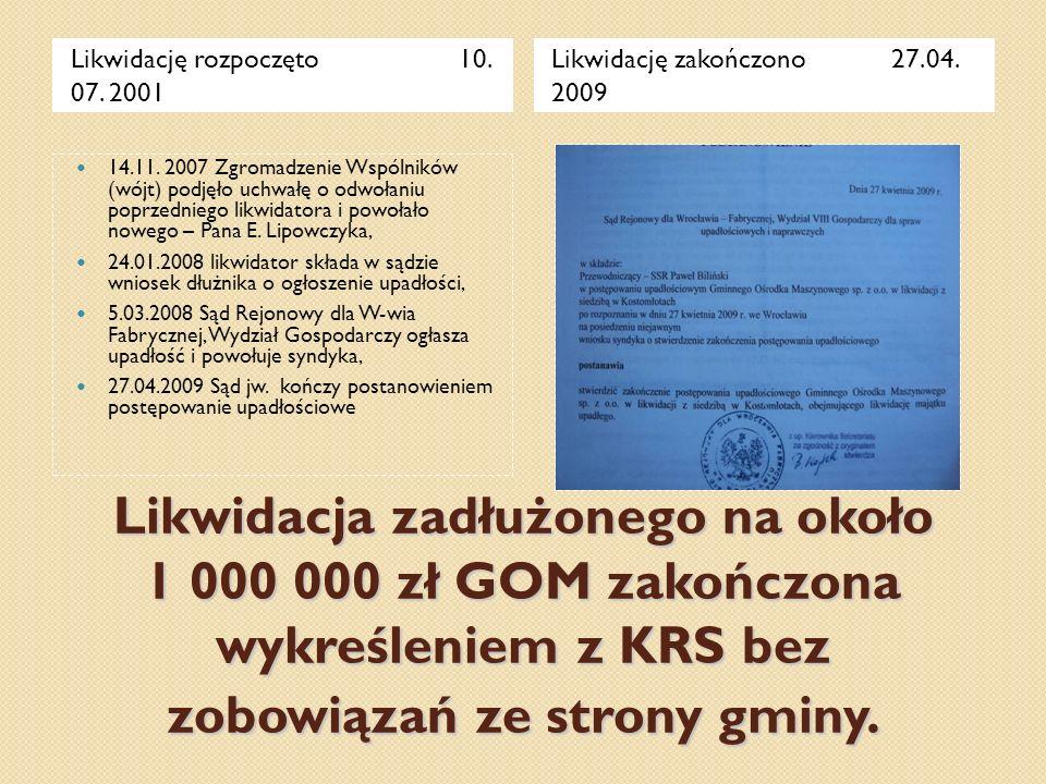 Likwidacja zadłużonego na około 1 000 000 zł GOM zakończona wykreśleniem z KRS bez zobowiązań ze strony gminy. Likwidację rozpoczęto 10. 07. 2001 Likw