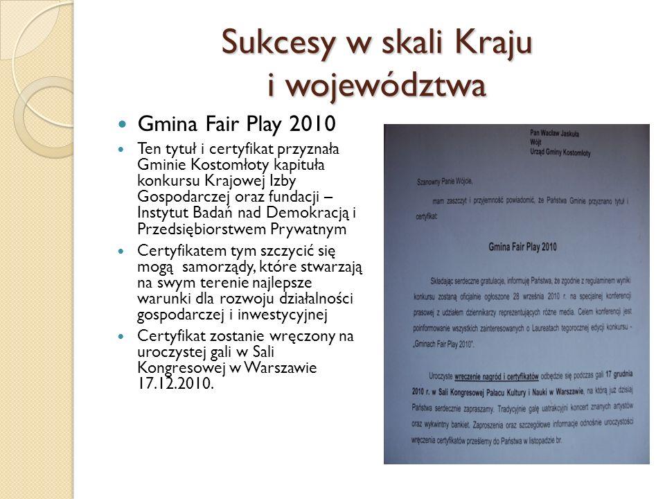 Sukcesy w skali Kraju i województwa Gmina Fair Play 2010 Ten tytuł i certyfikat przyznała Gminie Kostomłoty kapituła konkursu Krajowej Izby Gospodarcz
