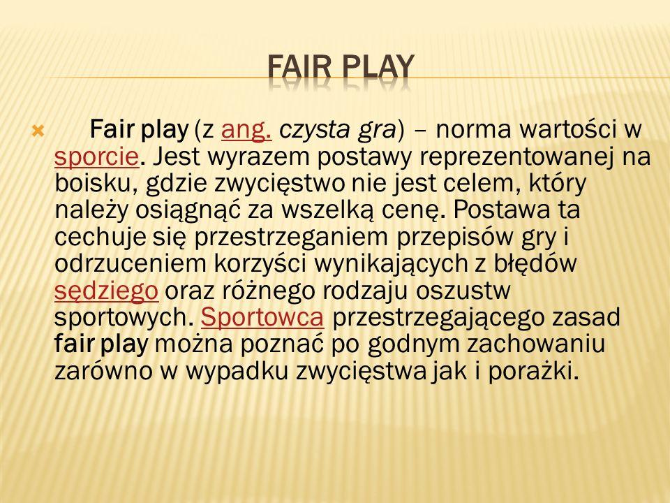 1.Fair play to mój pomysł na sukces w życiu i w sporcie, ale nie za wszelką cenę.