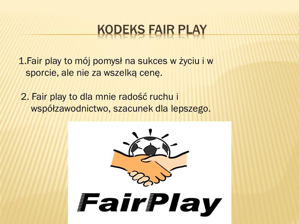 3.Fair play – to mój sposób na bycie sobą w życiu i w sporcie, w kontakcie z innymi.