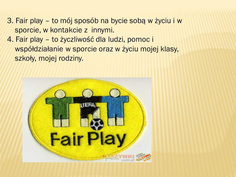 7.Fair play – to przestrzeganie reguł gry i przepisów na codzień – w życiu i w walce sportowej.