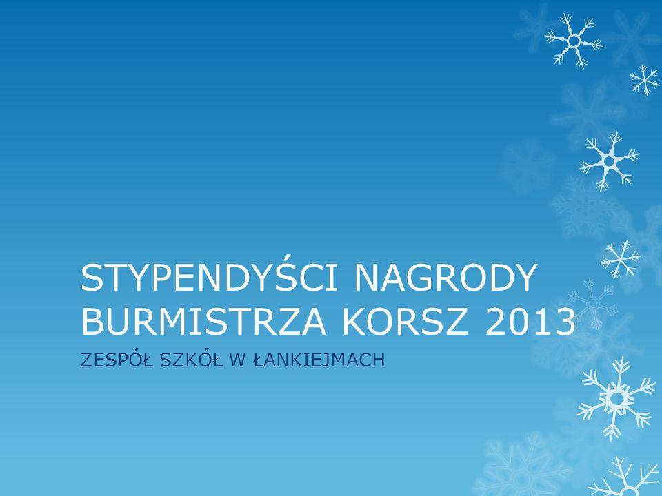 STYPENDYŚCI NAGRODY BURMISTRZA KORSZ 2013 ZESPÓŁ SZKÓŁ W ŁANKIEJMACH
