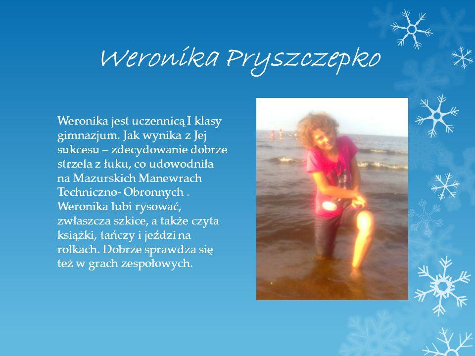 Weronika Pryszczepko Weronika jest uczennicą I klasy gimnazjum. Jak wynika z Jej sukcesu – zdecydowanie dobrze strzela z łuku, co udowodniła na Mazurs