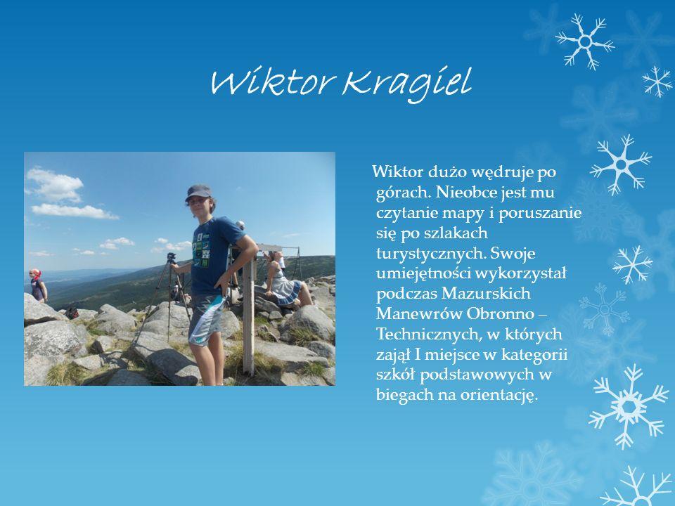 Wiktor Kragiel Wiktor dużo wędruje po górach. Nieobce jest mu czytanie mapy i poruszanie się po szlakach turystycznych. Swoje umiejętności wykorzystał