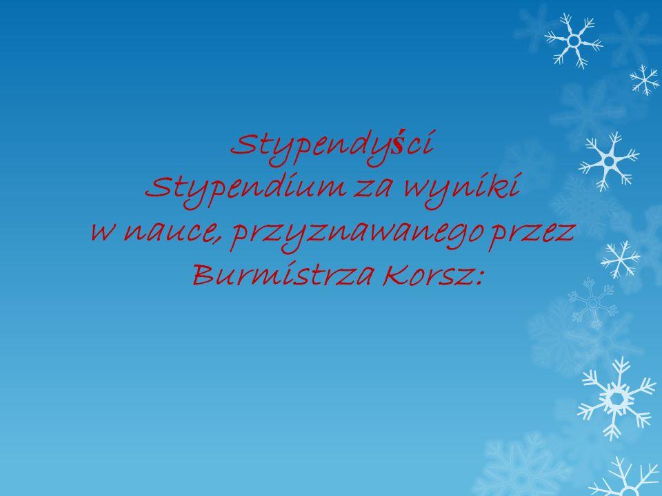 Stypendy ś ci Stypendium za wyniki w nauce, przyznawanego przez Burmistrza Korsz: