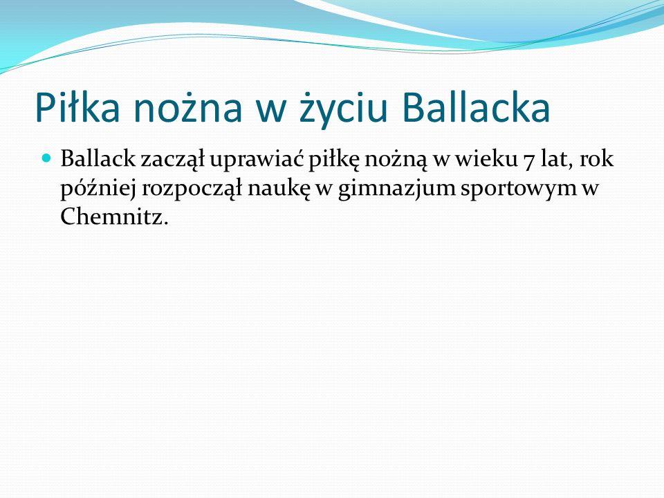 Piłka nożna w życiu Ballacka Ballack zaczął uprawiać piłkę nożną w wieku 7 lat, rok później rozpoczął naukę w gimnazjum sportowym w Chemnitz.