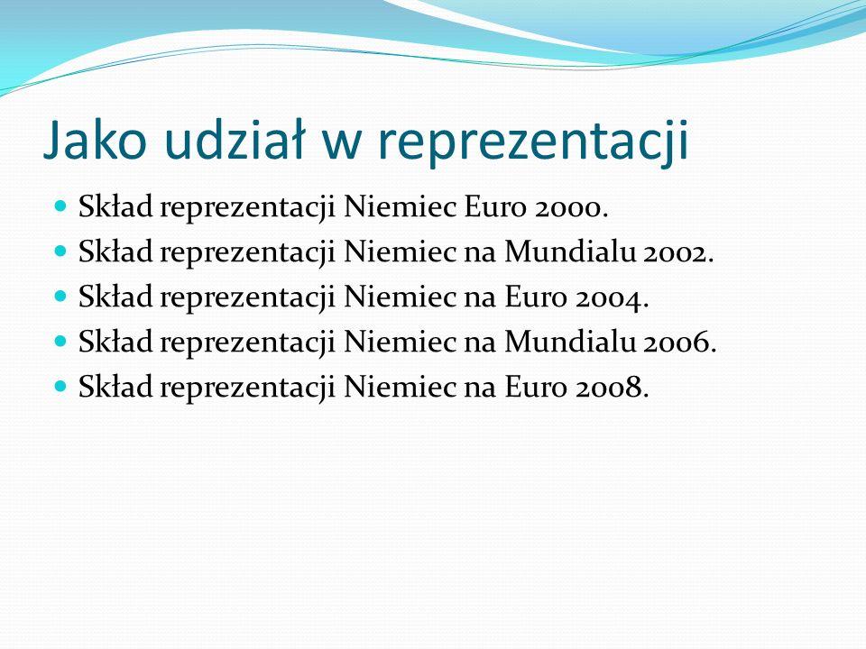 Jako udział w reprezentacji Skład reprezentacji Niemiec Euro 2000. Skład reprezentacji Niemiec na Mundialu 2002. Skład reprezentacji Niemiec na Euro 2