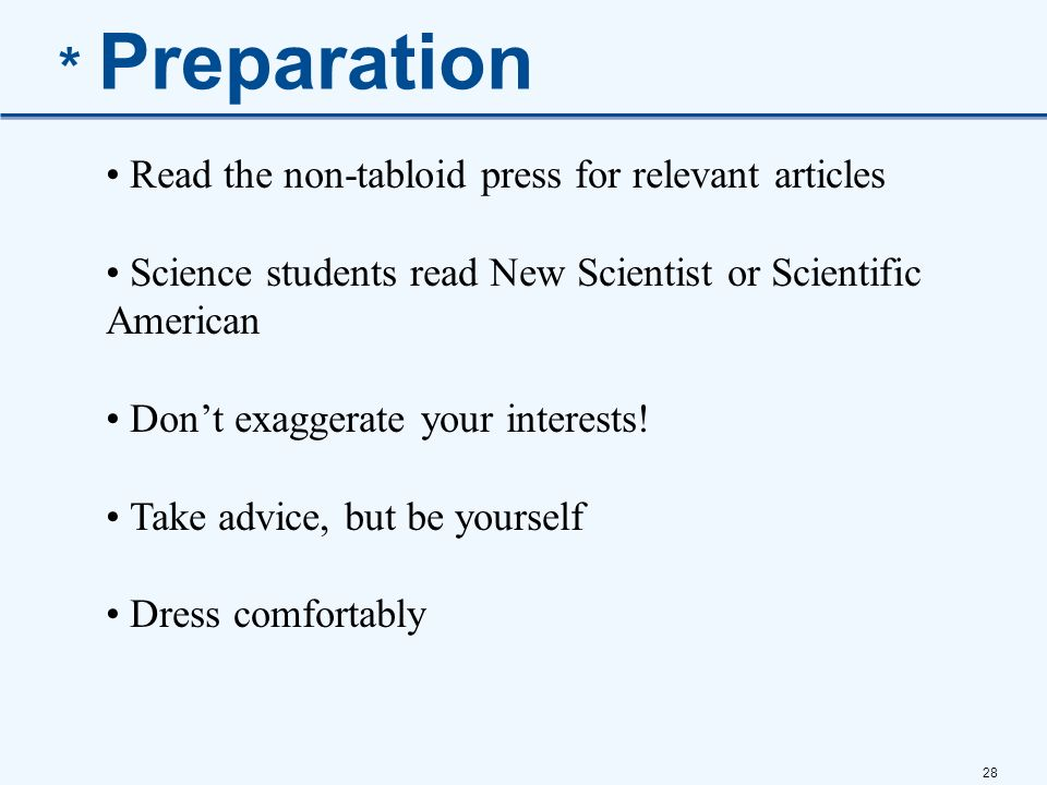 28 * Preparation Read the non-tabloid press for relevant articles Science students read New Scientist or Scientific American Dont exaggerate your inte